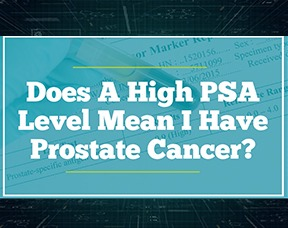 Does A High Psa Level Mean I Have Prostate Cancer?