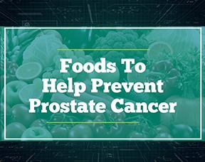 Foods You Can Eat To Help Prevent Prostate Cancer