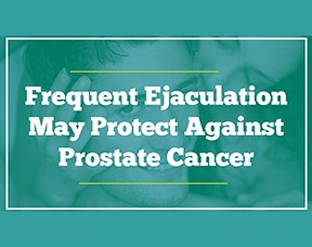 Frequent Ejaculation May Protect Against Prostate Cancer