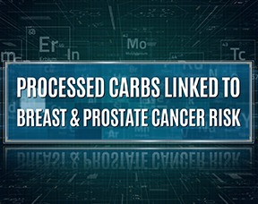 A Diet High In Processed Carbohydrates Linked To An Increased Risk Of Breast And Prostate Cancer