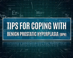 What Are Some Tips For Coping With Benign Prostatic Hyperplasia (BPH)?